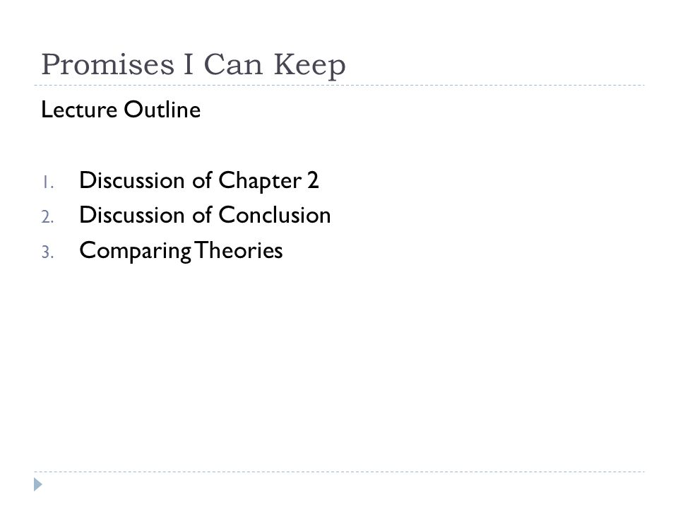 Promises I Can Keep Lecture Outline 1. Discussion of Chapter 2 2. Discussion of Conclusion 3. Comparing Theories