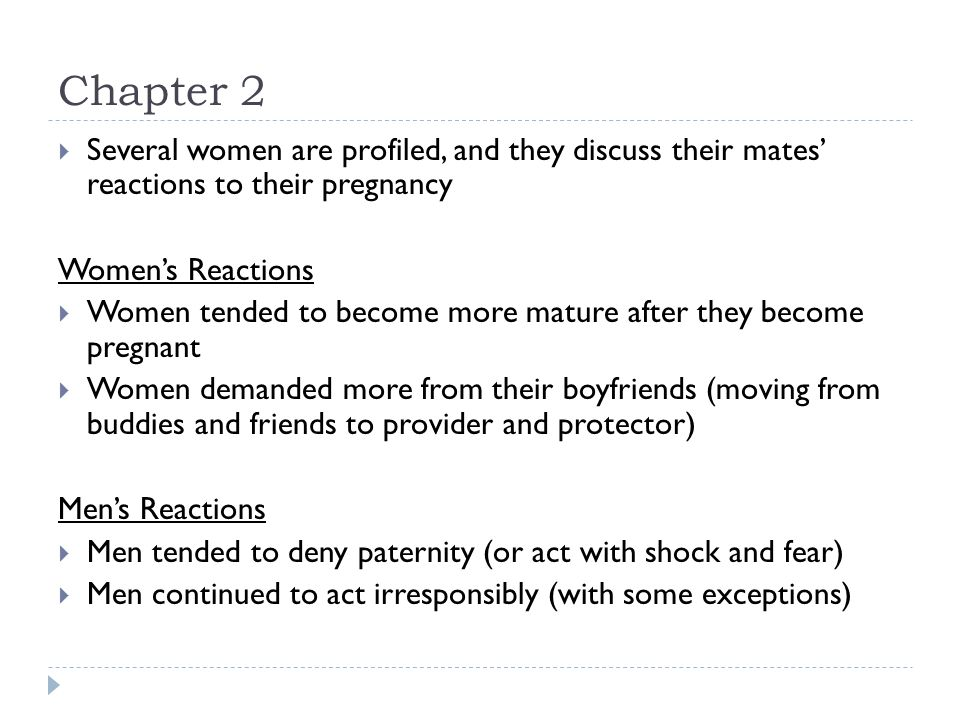 Chapter 2 Several women are profiled, and they discuss their mates reactions to their pregnancy Womens Reactions Women tended to become more mature af