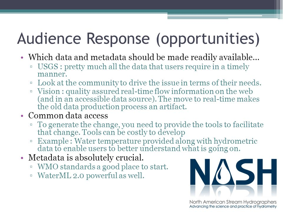 Audience Response (opportunities) Which data and metadata should be made readily available… USGS : pretty much all the data that users require in a timely manner.