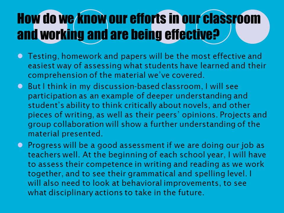 How do we know our efforts in our classroom and working and are being effective? Testing, homework and papers will be the most effective and easiest w