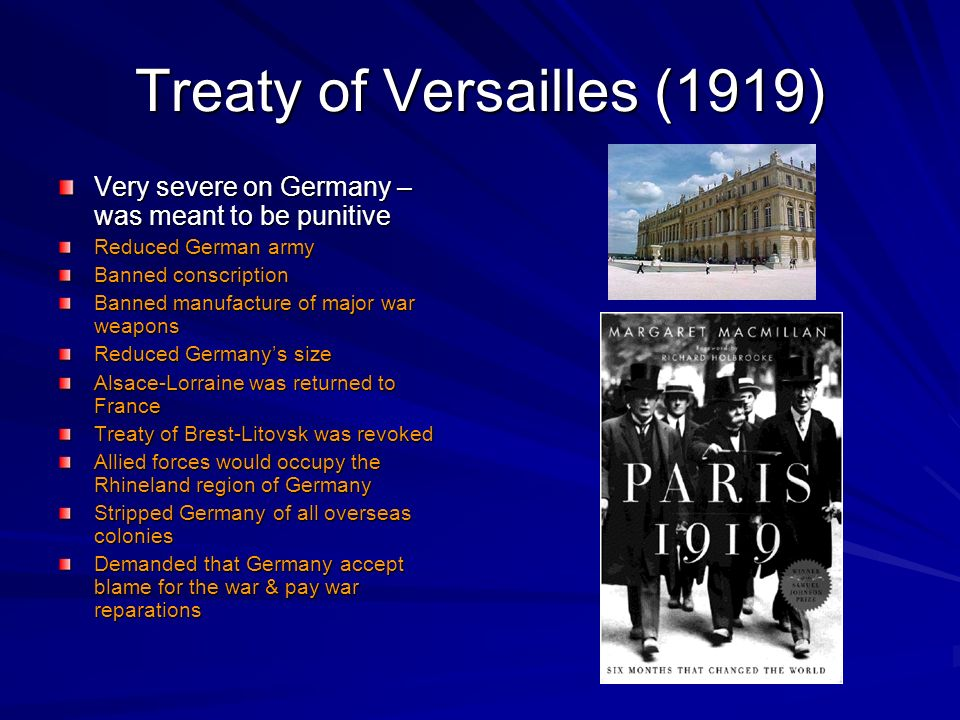 Treaty of Versailles (1919) Very severe on Germany – was meant to be punitive Reduced German army Banned conscription Banned manufacture of major war