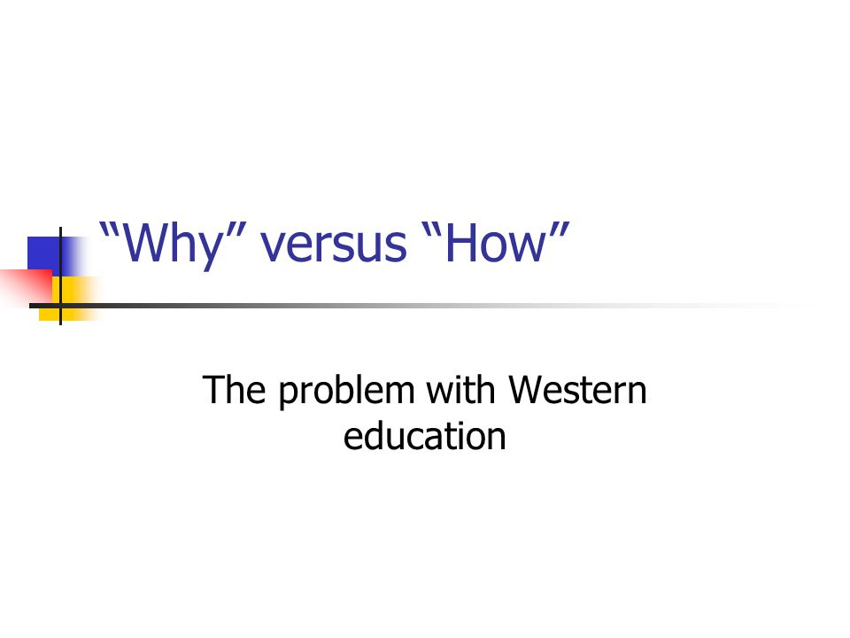 Why versus How The problem with Western education