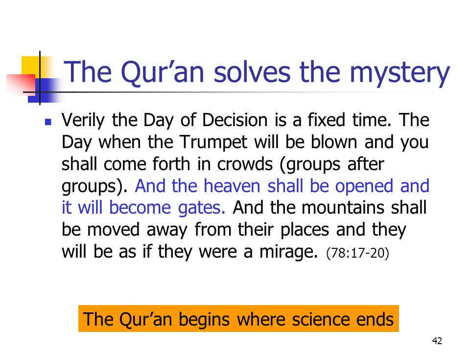 42 The Quran solves the mystery Verily the Day of Decision is a fixed time. The Day when the Trumpet will be blown and you shall come forth in crowds
