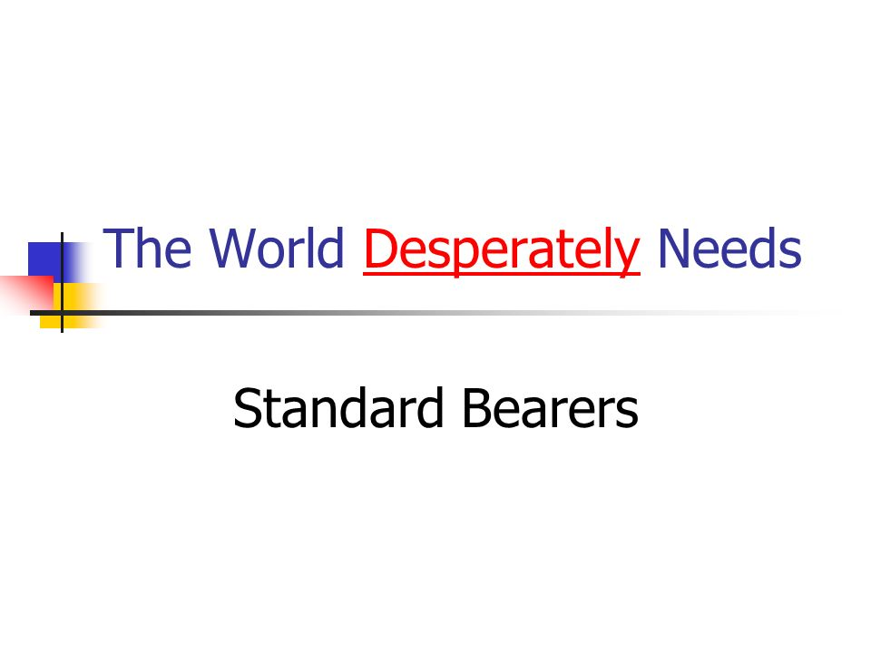 The World Desperately Needs Standard Bearers