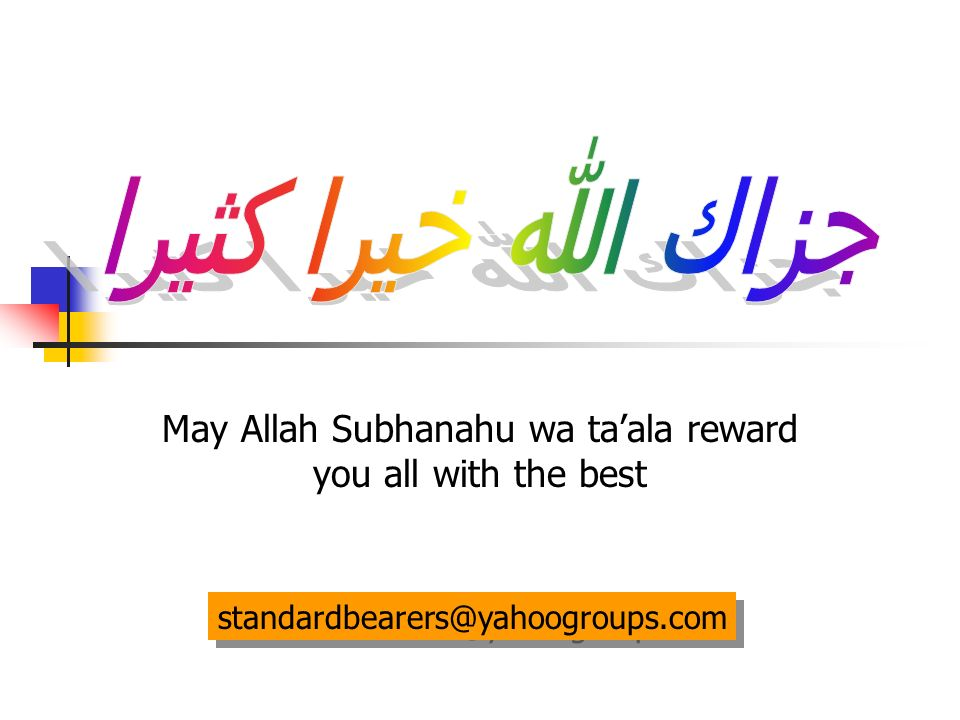 May Allah Subhanahu wa taala reward you all with the best standardbearers@yahoogroups.com