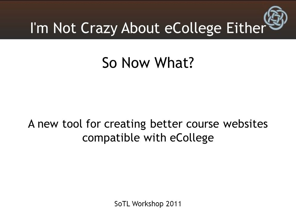I m Not Crazy About eCollege Either So Now What.