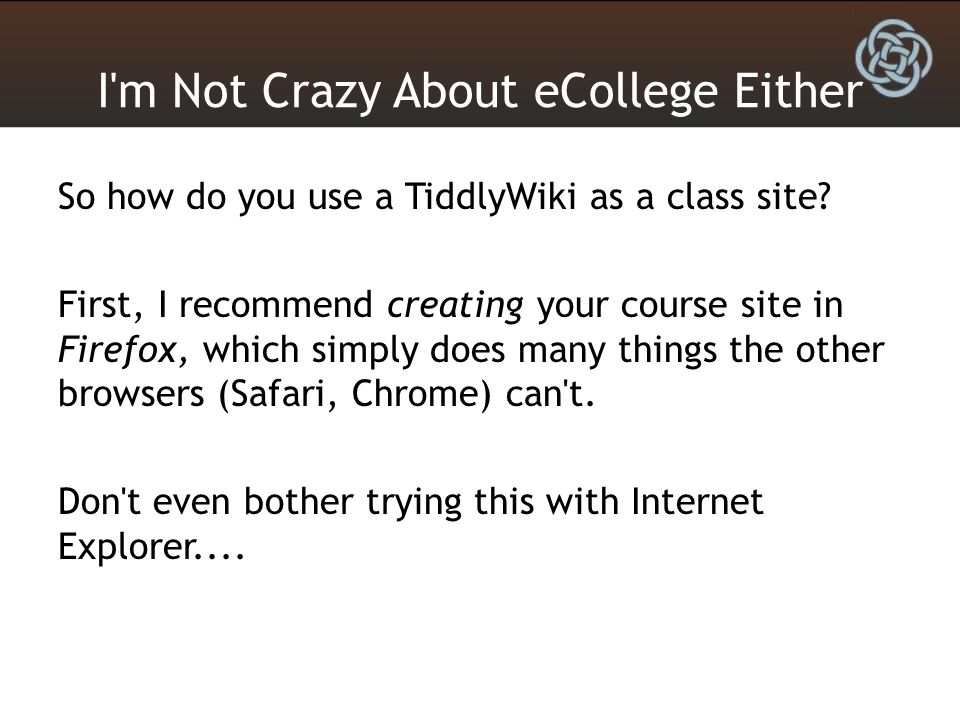I m Not Crazy About eCollege Either So how do you use a TiddlyWiki as a class site.