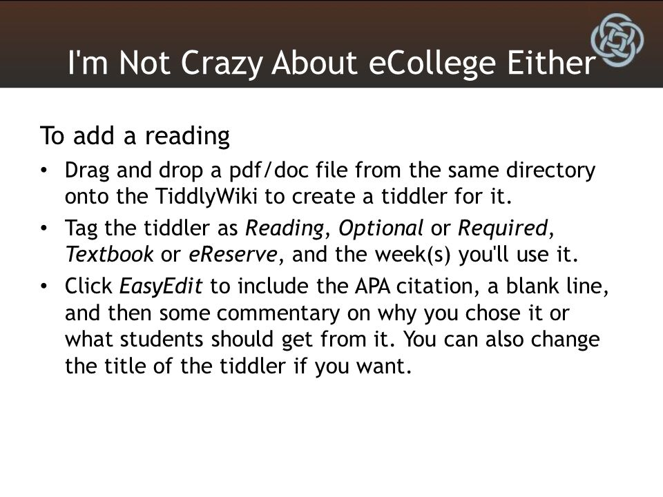 I m Not Crazy About eCollege Either To add a reading Drag and drop a pdf/doc file from the same directory onto the TiddlyWiki to create a tiddler for it.