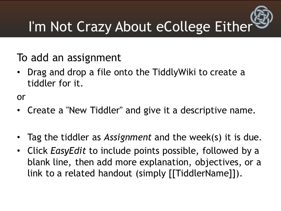 I m Not Crazy About eCollege Either To add an assignment Drag and drop a file onto the TiddlyWiki to create a tiddler for it.