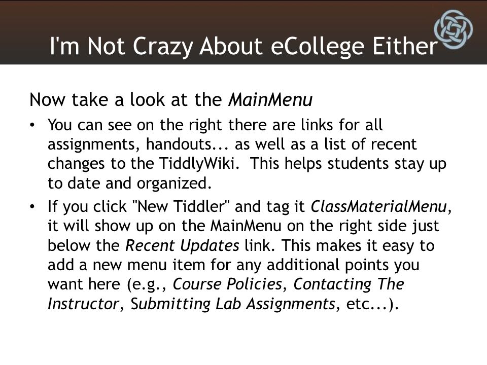 I'm Not Crazy About eCollege Either Now take a look at the MainMenu You can see on the right there are links for all assignments, handouts... as well
