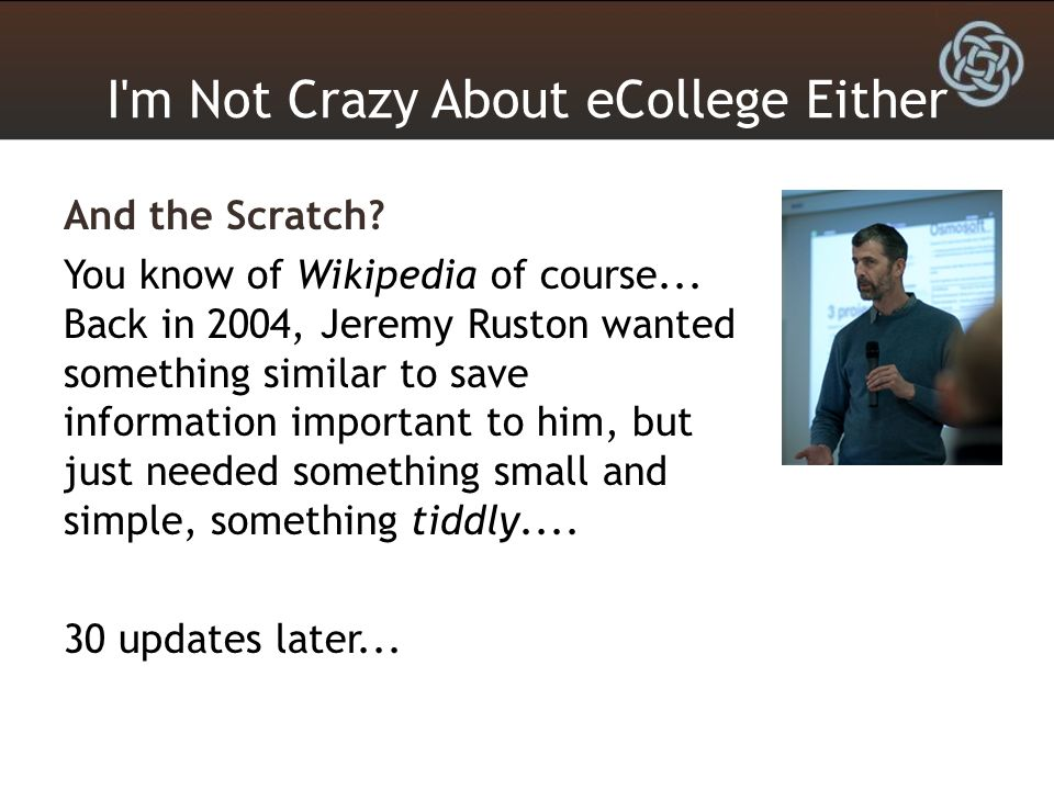 I m Not Crazy About eCollege Either And the Scratch.