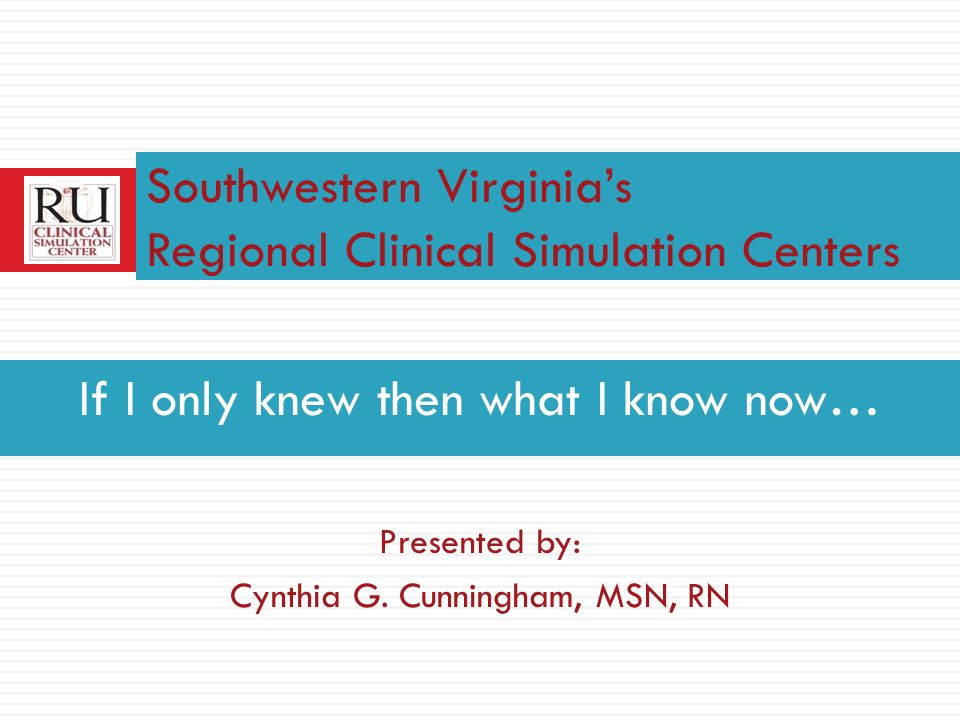 If I only knew then what I know now… Presented by: Cynthia G.