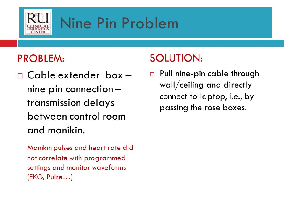 Nine Pin Problem PROBLEM: Cable extender box – nine pin connection – transmission delays between control room and manikin.