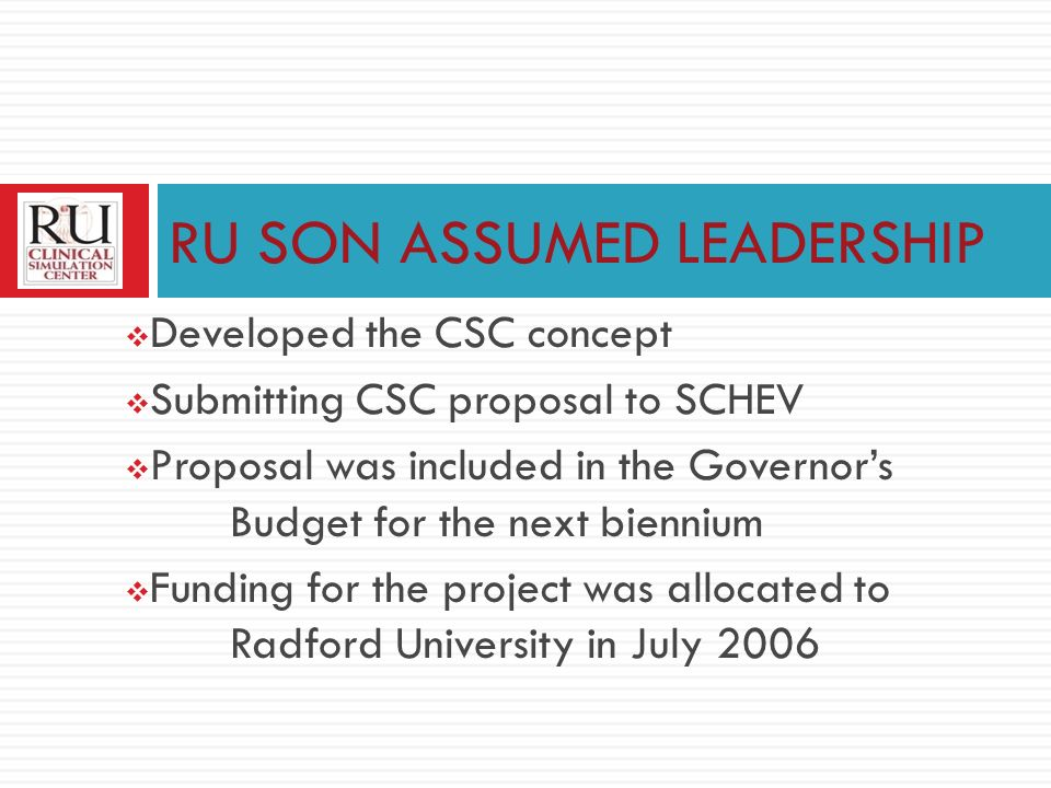 Developed the CSC concept Submitting CSC proposal to SCHEV Proposal was included in the Governors Budget for the next biennium Funding for the project was allocated to Radford University in July 2006 RU SON ASSUMED LEADERSHIP