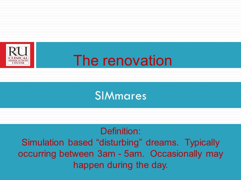 The renovation SIMmares Definition: Simulation based disturbing dreams.