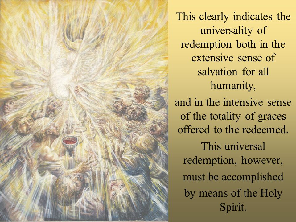 This clearly indicates the universality of redemption both in the extensive sense of salvation for all humanity, and in the intensive sense of the totality of graces offered to the redeemed.