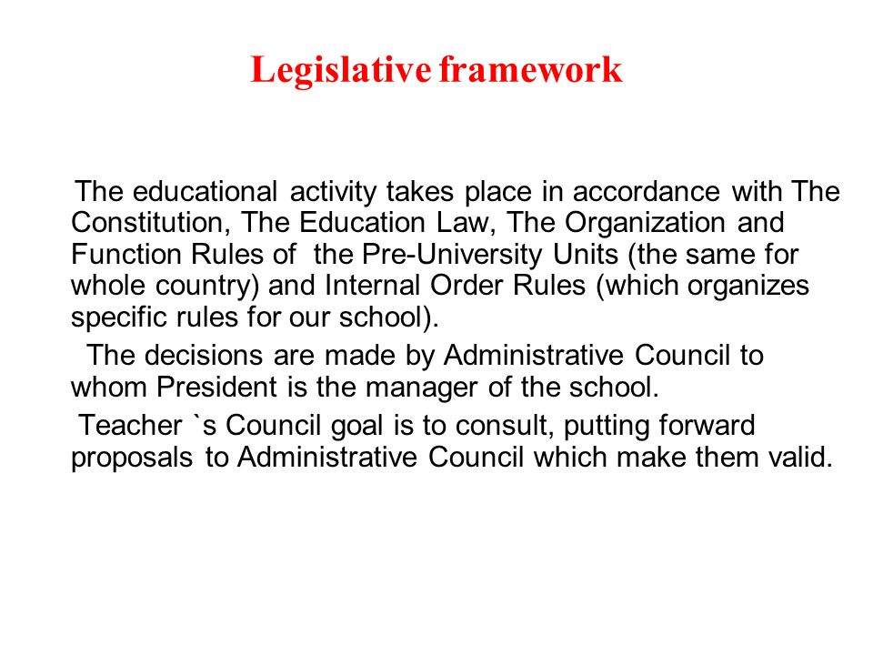 Legislative framework The educational activity takes place in accordance with The Constitution, The Education Law, The Organization and Function Rules