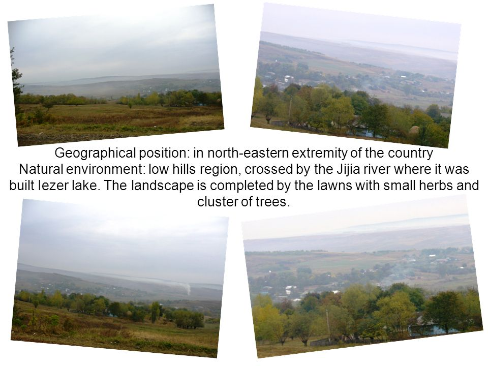 Geographical position: in north-eastern extremity of the country Natural environment: low hills region, crossed by the Jijia river where it was built
