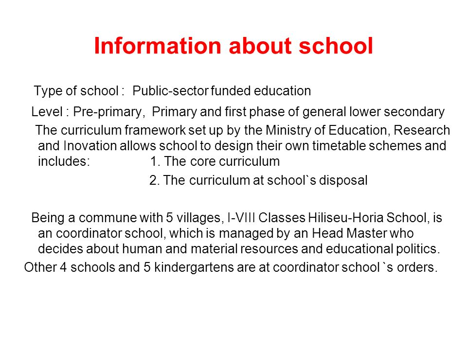 Information about school Type of school : Public-sector funded education Level : Pre-primary, Primary and first phase of general lower secondary The c