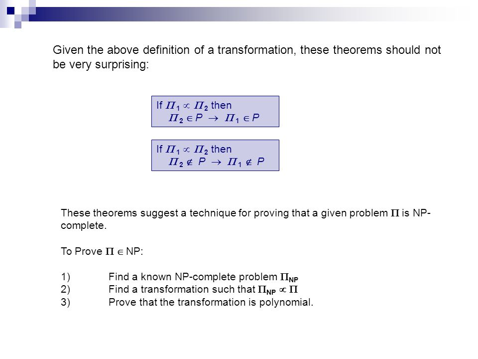 Given the above definition of a transformation, these theorems should not be very surprising: If 1 2 then 2 Î P 1 P If 1 2 then 2 P 1 P These theorems