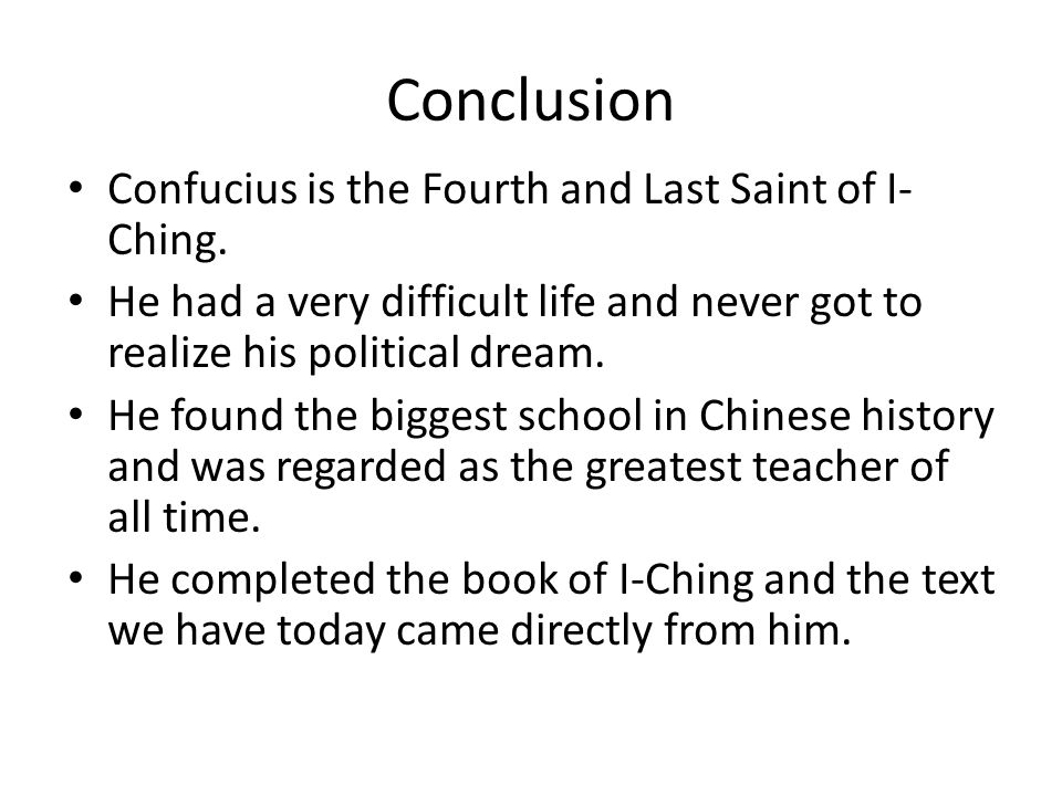 Conclusion Confucius is the Fourth and Last Saint of I- Ching.
