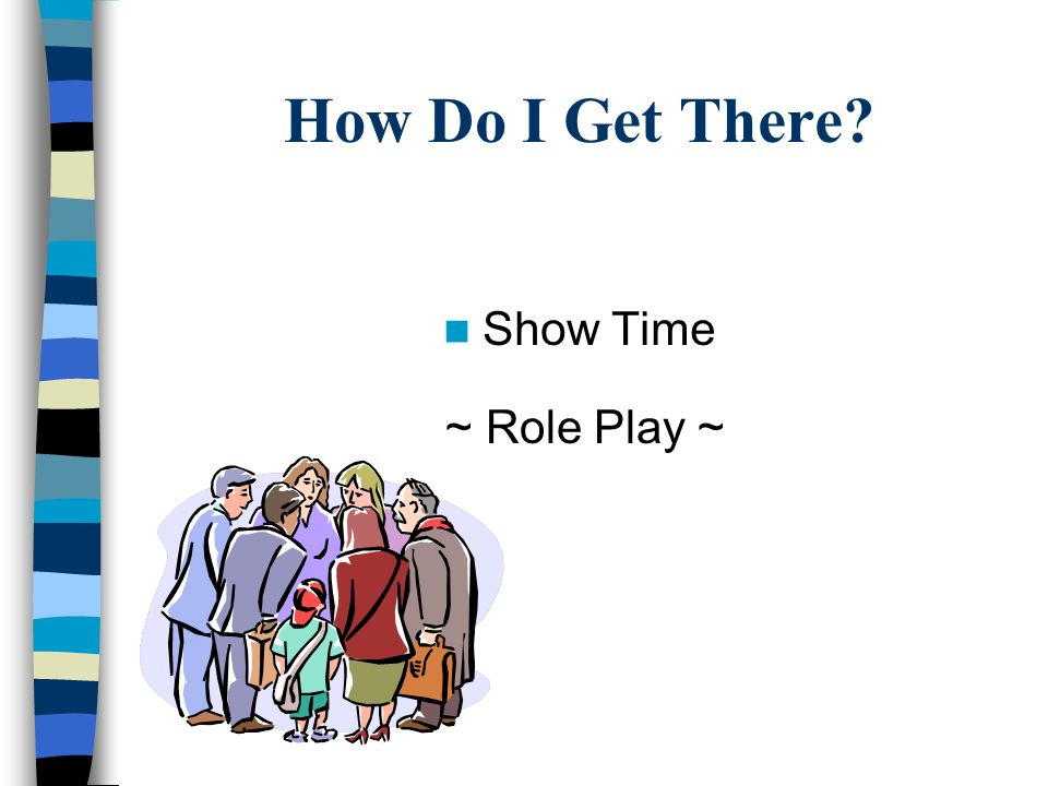 How Do I Get There Show Time ~ Role Play ~