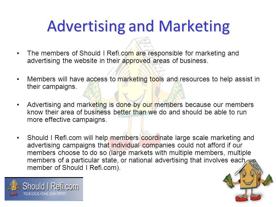 Advertising and Marketing The members of Should I Refi.com are responsible for marketing and advertising the website in their approved areas of busine