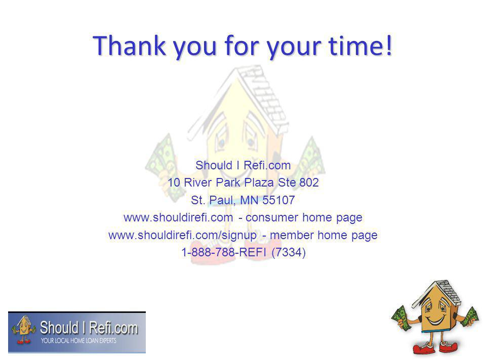 Thank you for your time! Should I Refi.com 10 River Park Plaza Ste 802 St. Paul, MN 55107 www.shouldirefi.com - consumer home page www.shouldirefi.com