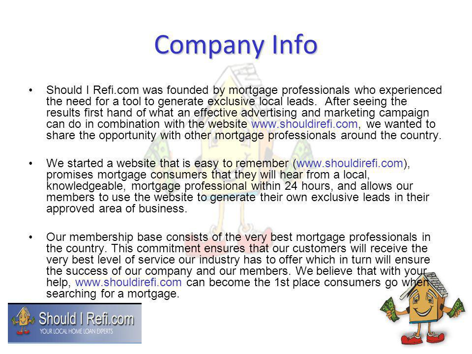 Company Info Should I Refi.com was founded by mortgage professionals who experienced the need for a tool to generate exclusive local leads. After seei