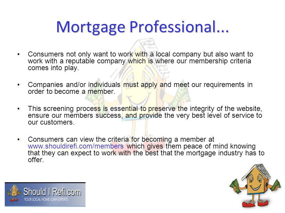 Mortgage Professional... Consumers not only want to work with a local company but also want to work with a reputable company which is where our member
