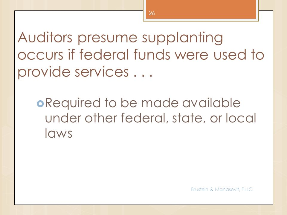 Auditors presume supplanting occurs if federal funds were used to provide services...