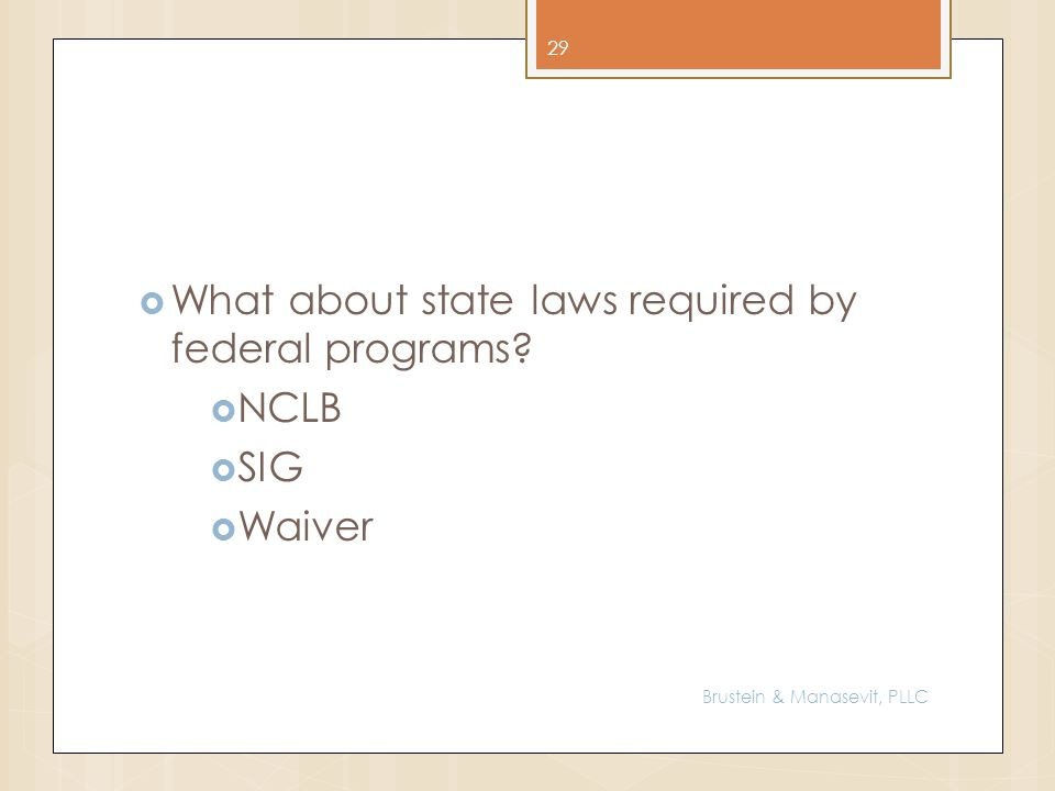 What about state laws required by federal programs? NCLB SIG Waiver 29 Brustein & Manasevit, PLLC