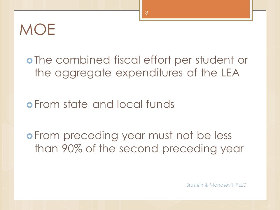 MOE The combined fiscal effort per student or the aggregate expenditures of the LEA From state and local funds From preceding year must not be less th