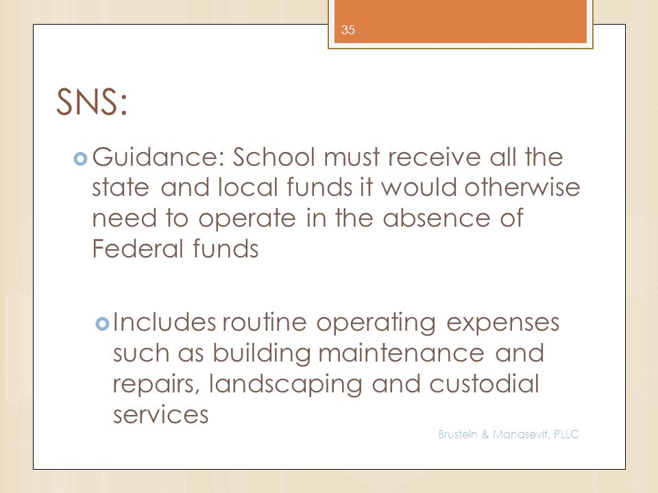 SNS: Guidance: School must receive all the state and local funds it would otherwise need to operate in the absence of Federal funds Includes routine o