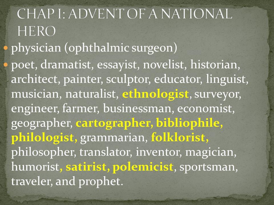 physician (ophthalmic surgeon) poet, dramatist, essayist, novelist, historian, architect, painter, sculptor, educator, linguist, musician, naturalist,