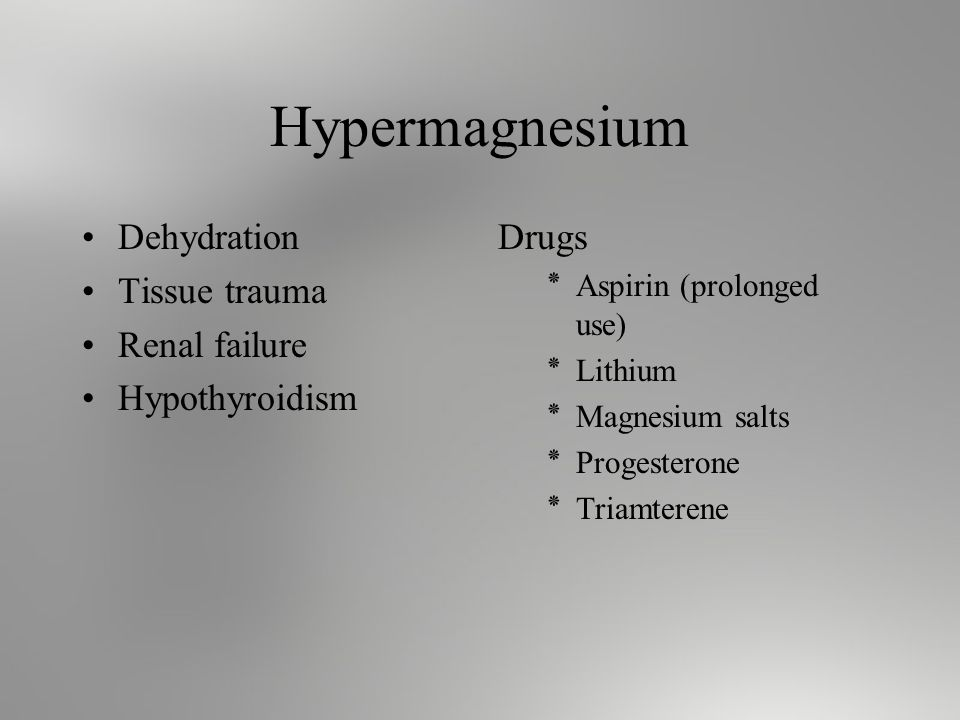 Hypermagnesium Dehydration Tissue trauma Renal failure Hypothyroidism Drugs ٭Aspirin (prolonged use) ٭Lithium ٭Magnesium salts ٭Progesterone ٭Triamterene