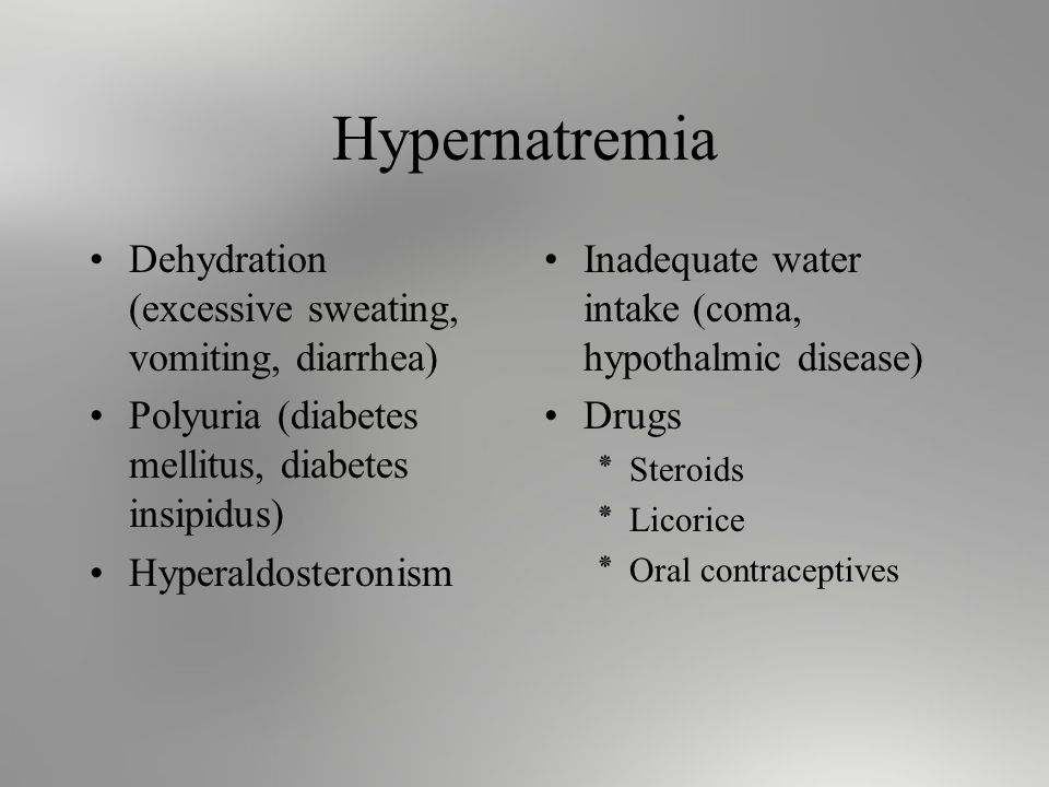 Hypernatremia Dehydration (excessive sweating, vomiting, diarrhea) Polyuria (diabetes mellitus, diabetes insipidus) Hyperaldosteronism Inadequate water intake (coma, hypothalmic disease) Drugs ٭Steroids ٭Licorice ٭Oral contraceptives