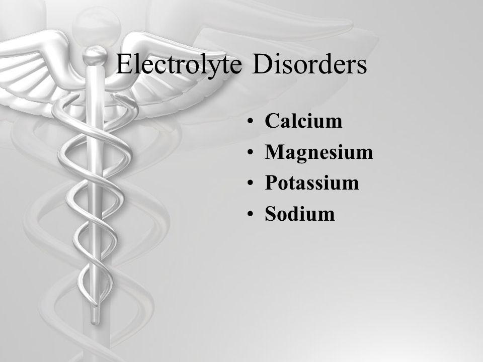 Electrolyte Disorders Calcium Magnesium Potassium Sodium