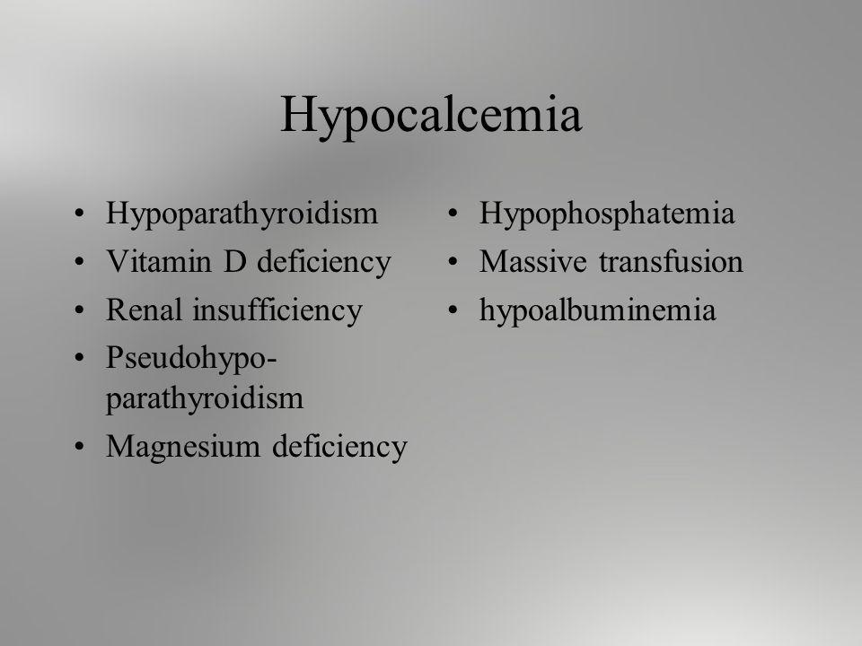 Hypocalcemia Hypoparathyroidism Vitamin D deficiency Renal insufficiency Pseudohypo- parathyroidism Magnesium deficiency Hypophosphatemia Massive transfusion hypoalbuminemia