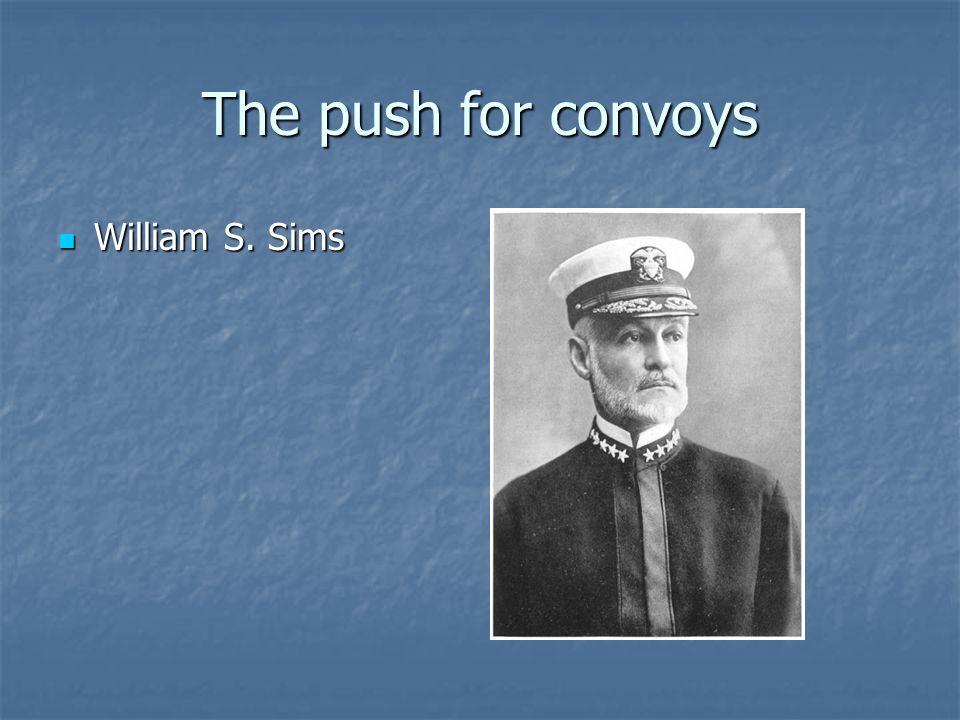The push for convoys William S. Sims William S. Sims