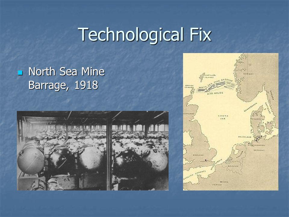 Technological Fix North Sea Mine Barrage, 1918 North Sea Mine Barrage, 1918