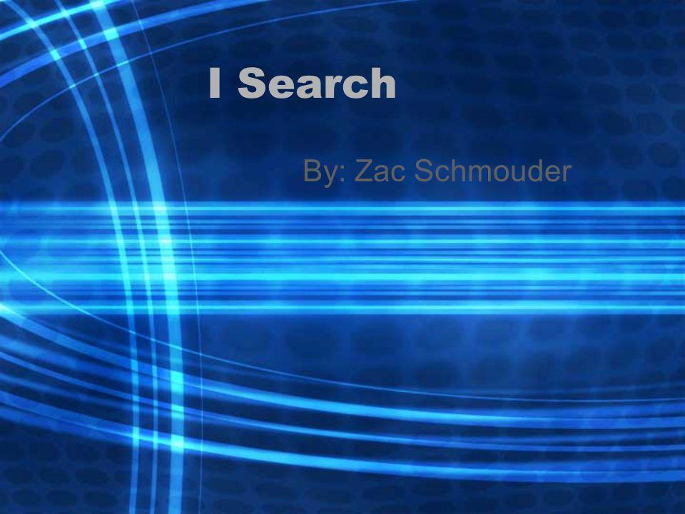 I Search By: Zac Schmouder