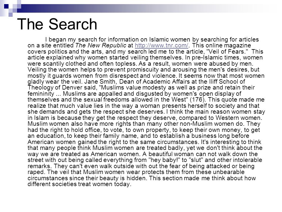 The Search I began my search for information on Islamic women by searching for articles on a site entitled The New Republic at http://www.tnr.com/. Th