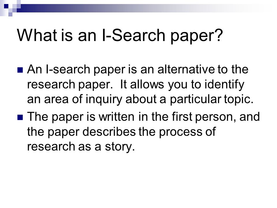 The I-Search Paper Divisions An I-search paper answers the question, What do I need to know.