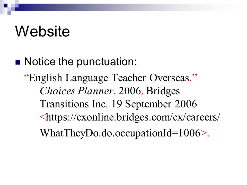 Website Notice the punctuation: English Language Teacher Overseas. Choices Planner. 2006. Bridges Transitions Inc. 19 September 2006 <https://cxonline