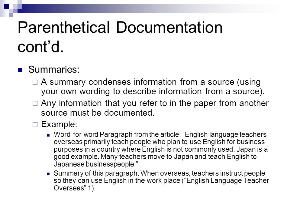 Parenthetical Documentation contd. Summaries: A summary condenses information from a source (using your own wording to describe information from a sou