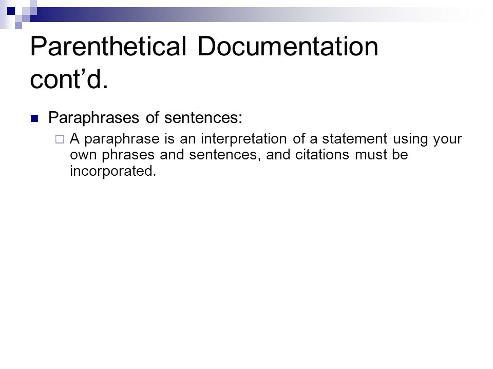 Parenthetical Documentation contd. Paraphrases of sentences: A paraphrase is an interpretation of a statement using your own phrases and sentences, an
