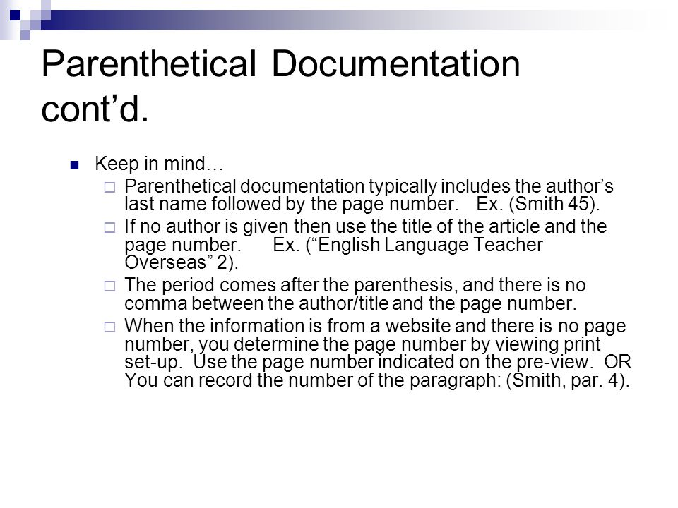 Parenthetical Documentation contd. Keep in mind… Parenthetical documentation typically includes the authors last name followed by the page number. Ex.