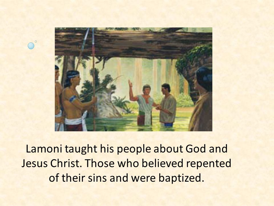 Lamoni taught his people about God and Jesus Christ. Those who believed repented of their sins and were baptized.