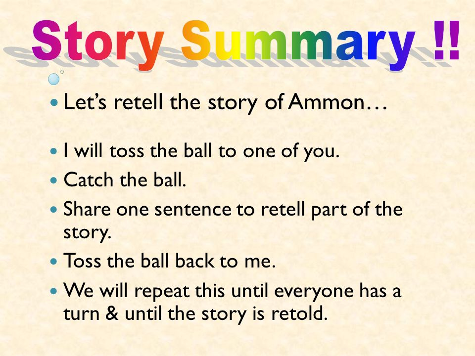 Lets retell the story of Ammon… I will toss the ball to one of you. Catch the ball. Share one sentence to retell part of the story. Toss the ball back